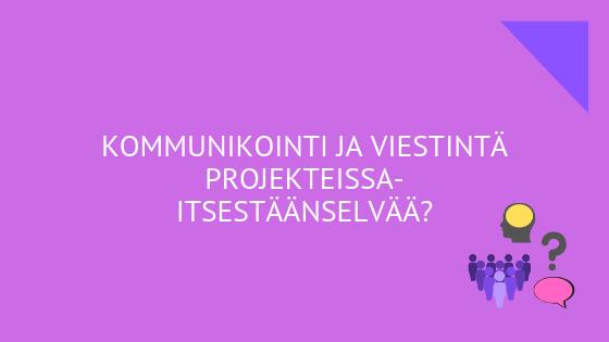 Kommunikointi ja viestintä projekteissa – itsestäänselvää?