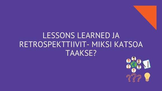 Lessons learned  ja retrospektiivit- miksi katsoa taakse?